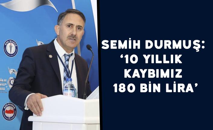 """SAĞLIK-SEN GENEL BAŞKANI İSYAN ETTİ """"10 YILLIK KAYIP 180 BİN LİRA"""""""