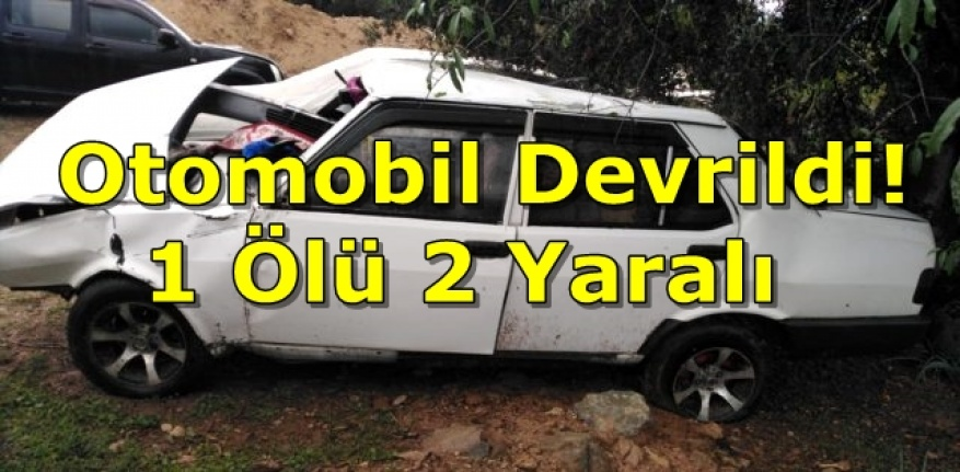 Muğla'da Otomobil Devrildi! 1 Ölü 2 Yaralı