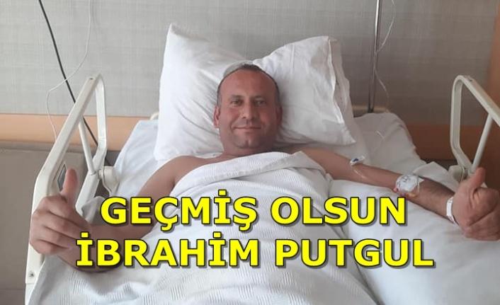 Çameli Kültür ve Turizm Danışmanı İbrahim Putgul Ameliyat Oldu!