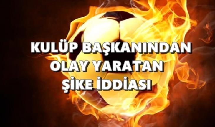Türk Futbolunu Sarsacak Şike İddiası!