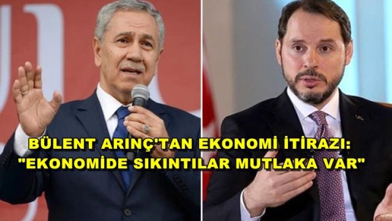"""Bülent Arınç'tan, Albayrak'ın """"Ekonomide Sıkıntı Yok"""" Sözlerine İtiraz Etti!"""