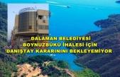Boynuzbükü İhalesinde, Dalaman Belediyesi'nin Danıştay Kararını Bekleyecek Sabrı Yok!