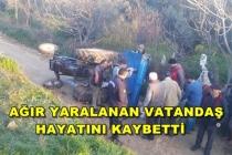 Traktör Kazasında Ağır Yaralanan Vatandaş Kurtarılamadı!