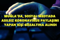 MUĞLA'DA ASILSIZ KORONAVİRÜS PAYLAŞIMI YAPAN KİŞİ GÖZALTINA ALINDI!