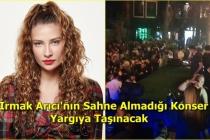 Irmak Arıcı, Marmaris Konserine Çıkmadı, Hayranları İsyan Etti!