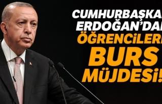 CUMHURBAŞKANI ERDOĞAN'DAN ÖĞRENCİLERE BURS...