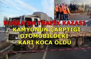 Muğla'da Kamyon Otomobile Çarptı: Karı Koca...