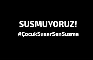 'ÇOCUK SUSAR, SEN SUSMA!'