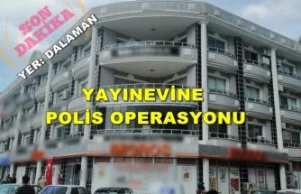 SON DAKİKA: DALAMAN'DA BİR YAYINEVİNE POLİS OPERASYONU!