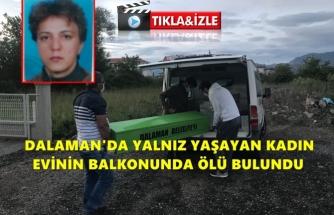 DALAMAN'DA BİR KADIN EVİNDE ÖLÜ BULUNDU!