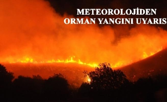 METEOROLOJİDEN ORMAN YANGINI UYARISI